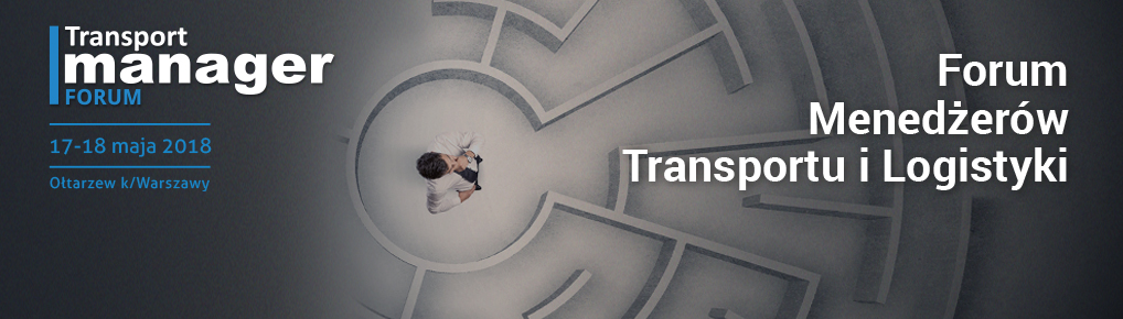 Forum Menedżerów Transportu i Logistyki 17-18 maja 2018 r